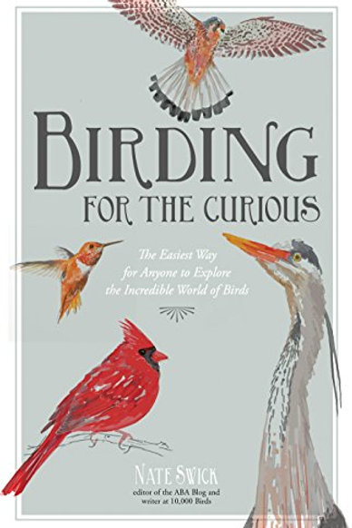 Birding for the Curious: The Easiest Way for Anyone to Explore Birding