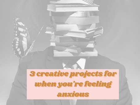 3 Creative Project Ideas For When You're Feeling Anxious