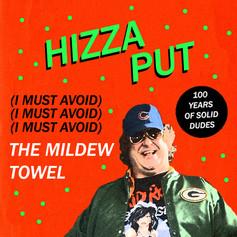 HIZZA PUT - (I MUST AVOID) THE MILDEW TOWEL