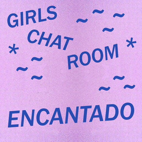 GIRLS CHAT ROOM - ENCANTADO