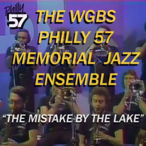 THE WGBS PHILLY 57 MEMORIAL JAZZ ENSEMBLE - THE MISTAKE BY THE LAKE
