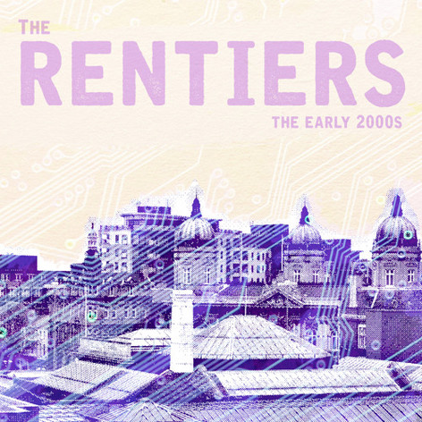 THE RENTIERS - THE EARLY 2000s