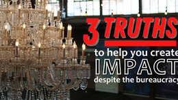 3 Truths To Help You Create Impact Despite the Bureaucracy