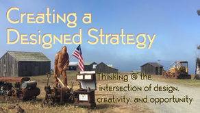 Creating a Designed Strategy: Thinking @ the intersection of design, creativity, and opportunity