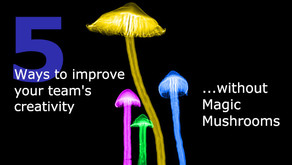5 ways to improve your team's creativity without magic mushrooms.