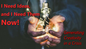 I Need Ideas, and I Need Them Now: Generating Creativity in a Crisis