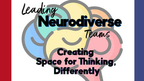 Leading Neurodiverse Teams -- Creating Space for Thinking, Differently