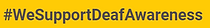 wesupportdeafawareness.PNG