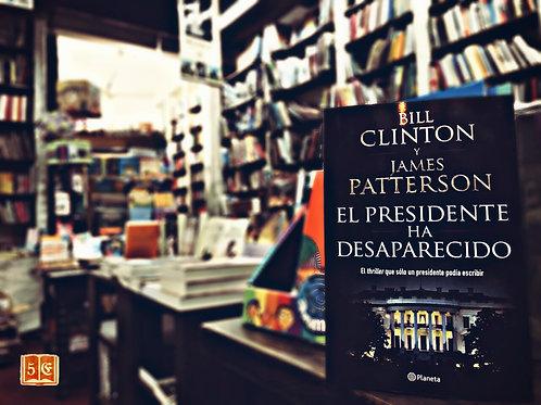 El Presidente Ha Desaparecido - James Patterson y Bill Clinton
