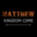 Matthew Kingdom Come