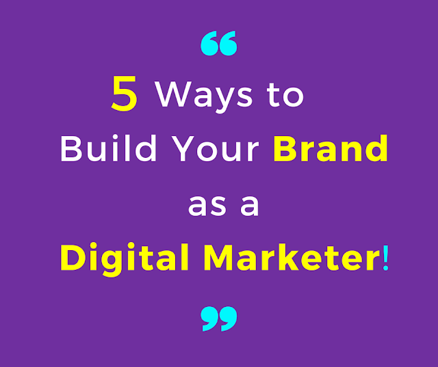 5 Ways to Build Your Brand as a Digital Marketer!