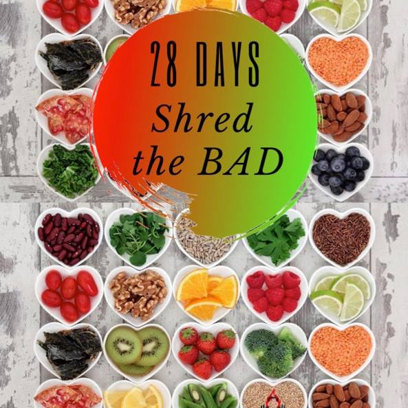 28 DAYS SHRED THE BAD DETOX CHALLENGE 1st May - 28th May