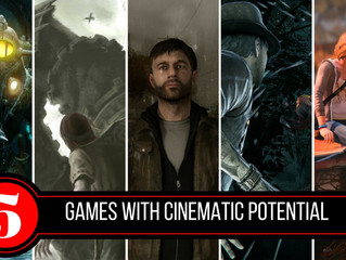 Five Video Games With Cinematic Potential