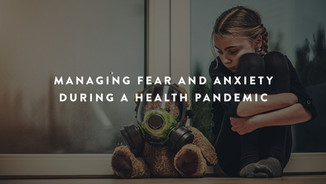 Managing Fear and Anxiety During a Health Pandemic