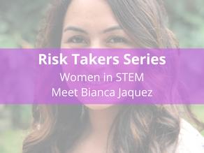 Risk Takers Series | Women in STEM: Meet Bianca Jaquez