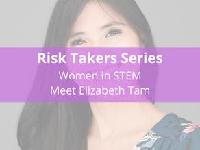 Risk Takers Series | Women in STEM: Meet Elizabeth Tam