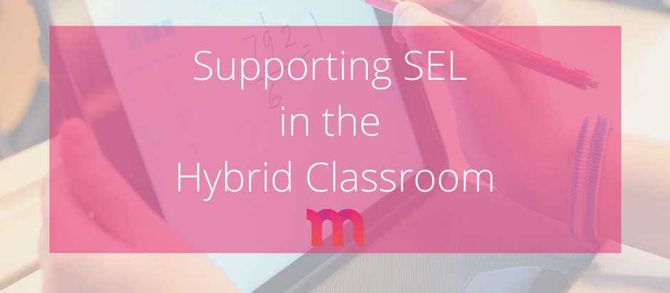 Supporting Social-Emotional Learning in the Hybrid Classroom
