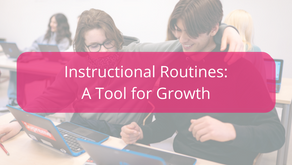 Instructional Routines as a Tool for Student (and Teacher) Growth