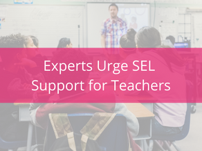 Experts Urge SEL Support for Teachers as the Pandemic Survives