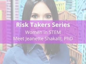 Risk Takers Series | Women in STEM: Meet Jeanette Shakalli, PhD