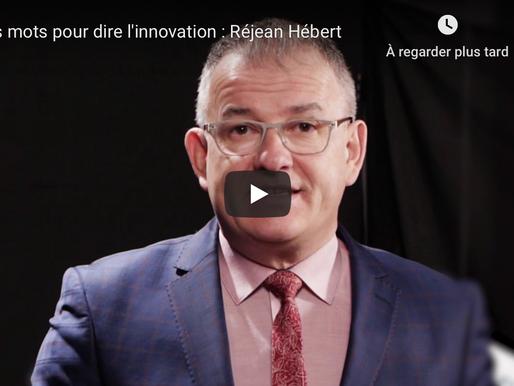 10e anniversaire - Des mots pour dire l'innovation : Réjean Hébert