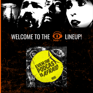 """""""Even the Podcast is Afraid"""" Joins the PODTV Lineup"""