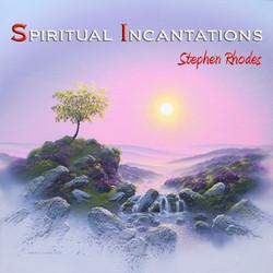 Spiritual Incantations by Stephen Rhodes