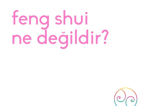 Feng Shui Ne Değildir?