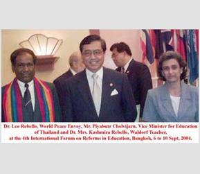 Dr. Leo Rebello, World Peace Envoy, Mr. Piyabutr Cholvijaran, Vice Minister for Education of Thailand and Dr. Mrs. Kashmira Rebello, Waldorf Teacher, at the 4th International Forum on Reforms in Education, Bangkok, 6 to 10 Sep 2004.