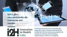 Conheça o I2H Labs: seu ambiente de inovação em saúde.