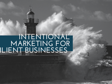 Intentional Marketing for Resilient Businesses (Free Resource!)