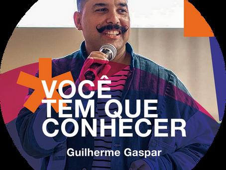 Você tem que conhecer: Guilherme Gaspar