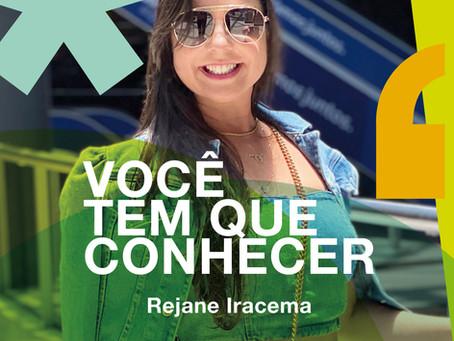 Você tem que conhecer: Rejane Iracema da Silva
