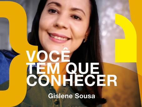 Você tem que conhecer: Gislene Sousa
