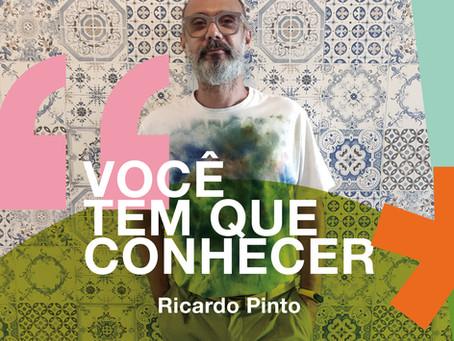 Você tem que conhecer: Ricardo Pinto
