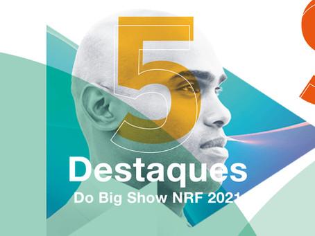 5 Destaques do Big Show NRF 2021