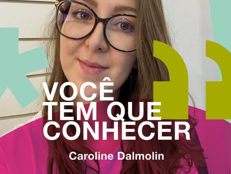 Você tem que conhecer: Caroline Dalmolin