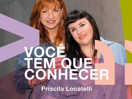 Você tem que conhecer: Priscila Locatelli