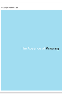 Book cover for Matthew Henriksen's The Absene of Knowing