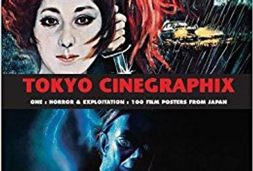 Tokyo Cinegraphix One: Horror And Exploitation: 100 Film Posters From Japan