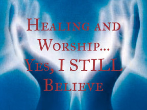 Healing and Worship...Yes, I STILL Believe