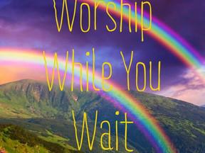 Worship While You Wait