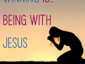 Winning is...Being With Jesus