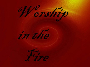 Worship in the Fire
