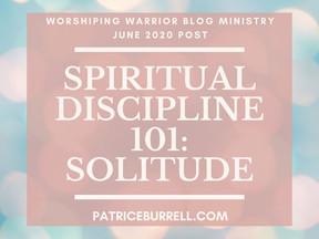 Spiritual Discipline 101:  Solitude
