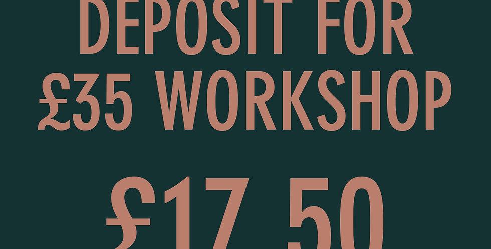 Deposit for £35 Workshop