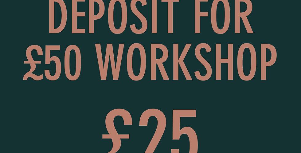 Deposit for £50 Workshop