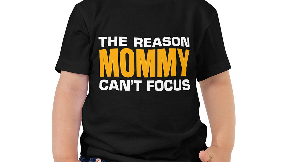 """Toddler """"The Reason Mommy Can't Focus"""" Short Sleeve Tee"""