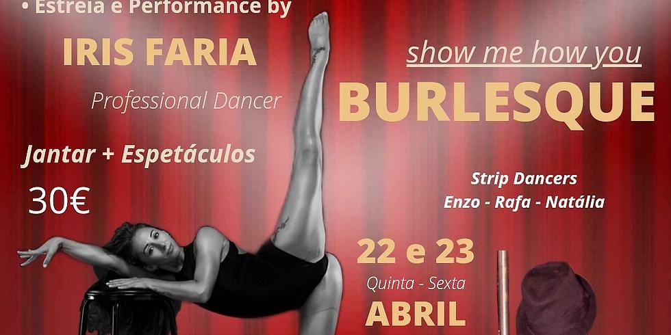 REABERTURA - Show me how you  - BURLESQUE - Estreia Artista IRIS FARIA