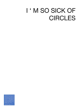 I' M SO SICK OF CIRCLES